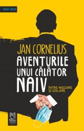 AVENTURILE UNUI CĂLĂTOR NAIV, între mișcare și izolare - Jan Cornelius