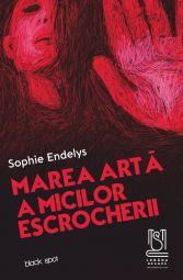 Marea artă a micilor escrocherii - Sophie Endelys