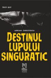 eBook Destinul lupului singuratic - Adrian Christescu