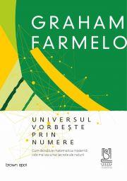 UNIVERSUL VORBEȘTE PRIN NUMERE. Cum dezvăluie matematica modernă cele mai ascunse secrete ale naturii - Graham Farmelo