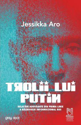 eBook TROLII LUI PUTIN. Relatări adevărate din prima linie a războiului informațional rus - Jessikka Aro