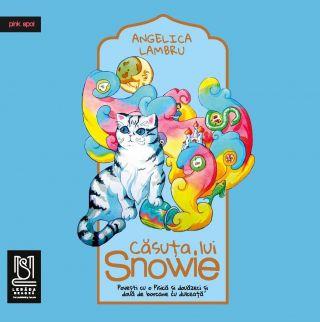 Căsuța lui Snowie. Povești cu o Pisică și douăzeci și două de borcane cu dulceață - Angelica Lambru