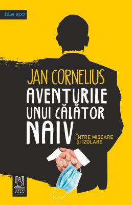 eBook AVENTURILE UNUI CĂLĂTOR NAIV, între mișcare și izolare - Jan Cornelius