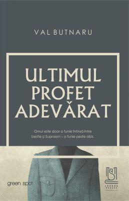 Ultimul profet adevărat - Val Butnaru