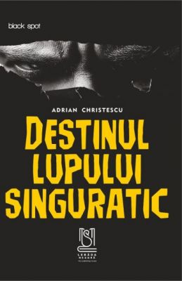 eBook Destinul lupului singuratic - Adrian Christescu