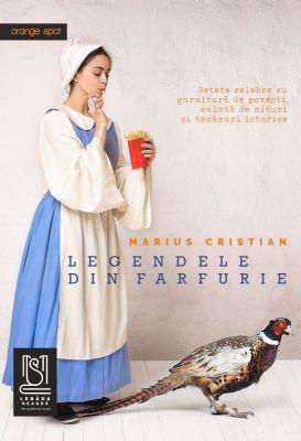 Legendele din farfurie. Rețete celebre cu garnitură de povești, salată de mituri și tacâmuri istorice - Marius Cristian