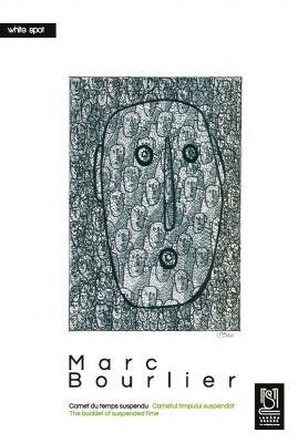 MARC BOURLIER, Carnet du temps suspendu/Carnetul timpului suspendat/The booklet of suspended time, ediție trilingvă
